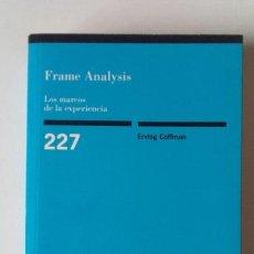 Libros de segunda mano: FRAME ANALYSIS, LOS MARCOS DE LA EXPERIENCIA. ERVING GOFFMAN. SOCIOLOGÍA. Lote 199918323