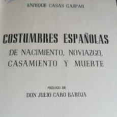 Libros de segunda mano: COSTUMBRES ESPAÑOLAS DE NACIMIENTO NOVIAZGO CASAMIENTO Y MUERTE ENRIQUE CASAS GASPAR. Lote 200355885