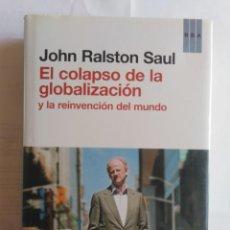Libros de segunda mano: EL COLAPSO DE LA GLOBALIZACION Y LA REINVENCIÓN DEL MUNDO - JOHN RALSTON SAUL - LIBRO NUEVO. Lote 202790073
