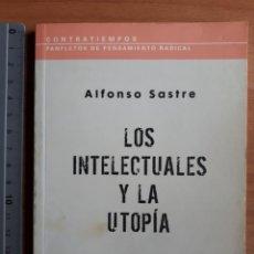 Libros de segunda mano: LOS INTELECTUALES Y LA UTOPÍA. ALFONSO SASTRE. Lote 203278720