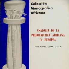 Libros de segunda mano: ANALOGÍA DE LA PROBLEMÁTICA AFRICANA Y EUROPEA. FRAY MIGUEL OLTRA, IEA, MADRID, 1967. Lote 205263681