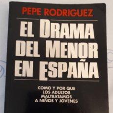 Libros de segunda mano: EL DRAMA DEL MENOR EN ESPAÑA – PEPE RODRIGUEZ. Lote 205389180