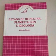 Libros de segunda mano: ESTADO DE BIENESTAR, PLANIFICACIÓN E IDEOLOGÍA JOSETXO BERIAIN 1990. Lote 205695077