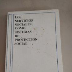 Libros de segunda mano: LOS SERVICIOS SOCIALES COMO SISTEMAS DE PROTECCIÓN SOCIAL JOSÉ RAMÓN BUENO 1992. Lote 205697065