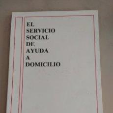 Libros de segunda mano: EL SERVICIO SOCIAL DE AYUDA A DOMICILIO JOSÉ RAMÓN BUENO IRENE ESTRADA 1989. Lote 205697335