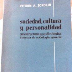 Libros de segunda mano: SOCIEDAD, CULTURA Y PERSONALIDAD.SU ESTRUCTURA Y SU DINÁMICA.PITRIM A. SOROKIN SISTEMA DE SOCIOLOGÍA. Lote 205813900