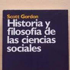 Libros de segunda mano: SCOTT GORDON - HISTORIA Y FILOSOFÍA DE LAS CIENCIAS SOCIALES. Lote 206533096