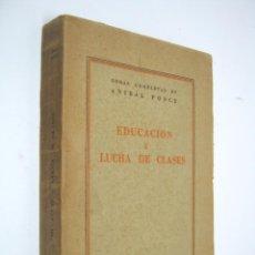 Libros de segunda mano: EDICION 1950 BUENOS AIRES - EDUCACION Y LUCHA DE CLASES - ANIBAL PONCE. Lote 206760728
