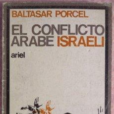Libros de segunda mano: EL CONFLICTO ÁRABE ISRAELÍ – BALTASAR PORCEL (ARIEL, 1969) // GUERRA ISRAEL ORIENTE MEDIO IRAK ARMAS. Lote 206768201