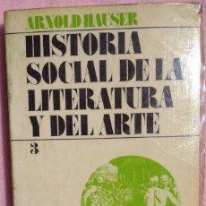 Libros de segunda mano: HISTORIA SOCIAL DE LA LITERATURA Y DEL ARTE, VOL. III – ARNOLD HAUSER (GUADARRAMA, 1974). Lote 206780408