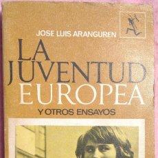 Libros de segunda mano: LA JUVENTUD EUROPEA Y OTROS ENSAYOS – JOSE LUIS ARANGUREN (SEIX BARRAL, 1973) /// JÓVENES EDUCACIÓN. Lote 206802512
