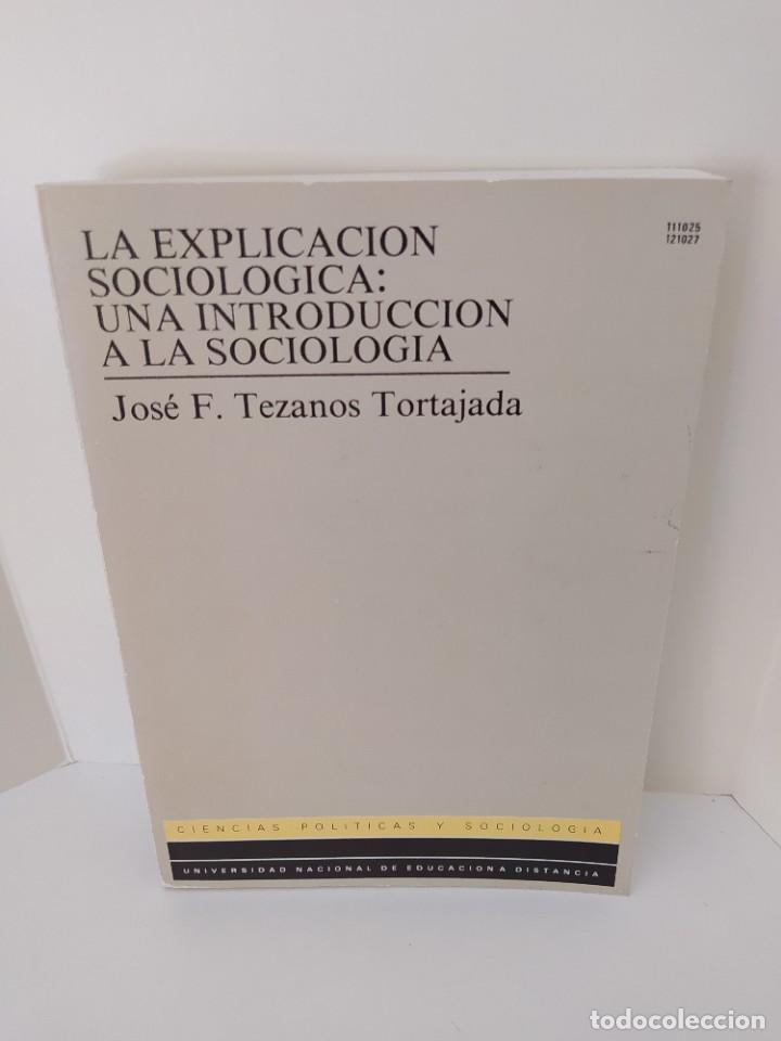 LA EXPLICACIÓN SOCIOLÓGICA: UNA INTRODUCCIÓN A LA SOCIOLOGÍA. JOSÉ F. TEZAMOS TORTAJADA. 1987. (Libros de Segunda Mano - Pensamiento - Sociología)