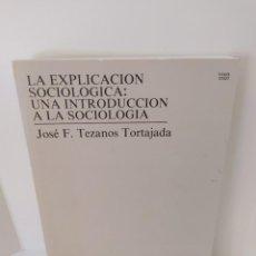 Libros de segunda mano: LA EXPLICACIÓN SOCIOLÓGICA: UNA INTRODUCCIÓN A LA SOCIOLOGÍA. JOSÉ F. TEZAMOS TORTAJADA. 1987.. Lote 207051368