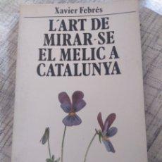 Libros de segunda mano: XAVIER FEBRÉS. L'ART DE MIRAR-SE EL MELIC A CATALUNYA. 1A ED. EDICIONS 62. 1982. 106 PÀGS.. Lote 207063668