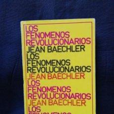Libros de segunda mano: LOS FENÓMENOS REVOLUCIONARIOS - JEAN BAECHLER. Lote 208277163