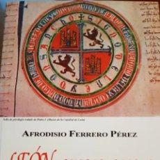 Libros de segunda mano: LEÓN, QUERER Y PODER .AFRODISIO FERRERO PEREZ. Lote 208385055