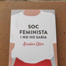 Libros de segunda mano: SOC FEMINISTA I NO HO SABIA. ARIADNA OLTRA.. Lote 208449768