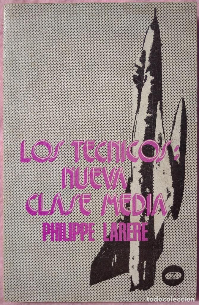 LOS TÉCNICOS: LA NUEVA CLASE MEDIA – PHILIPPE LARERE (ZERO, 1971) /// TRABAJO LABORAL PROFESIONES (Libros de Segunda Mano - Pensamiento - Sociología)