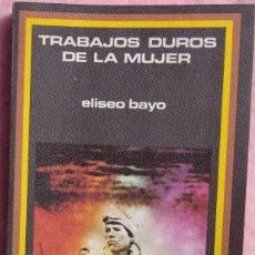 Libros de segunda mano: TRABAJOS DUROS DE LA MUJER – ELISEO BAYO (PLAZA & JANÉS, 1976) // FEMINISMO FEMINISTA IGUALDAD HOGAR. Lote 208848002