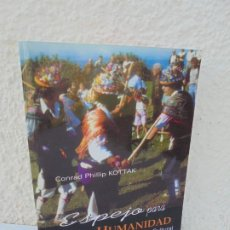 Libros de segunda mano: ESPEJO PARA LA HUMANIDAD. INTRODUCCION A LA ANTROPOLOGIA CULTURAL. CONRAD PHILLIP KOTTAK.. Lote 209030303