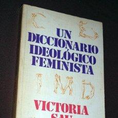 Libros de segunda mano: UN DICCIONARIO IDEOLÓGICO FEMINISTA. VICTORIA SAU. ICARIA, 1981. COLECCIÓN TOTUM REVOLUTUM 18. Lote 209248623