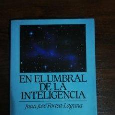 Libros de segunda mano: EN EL UMBRAL DE LA INTELIGENCIA. JUAN JOSÉ FORTEA LAGUNA. 1ª EDICIÓN. Lote 209719036