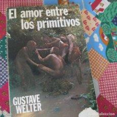 Libros de segunda mano: EL AMOR ENTRE LOS PRIMITIVOS. GUSTAVE WELTER PRPM 26. Lote 209785067