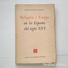 Libros de segunda mano: FERNANDO DE LOS RÍOS · RELIGIÓN Y ESTADO EN LA ESPAÑA DEL SIGLO XVI. 1957. Lote 210420465