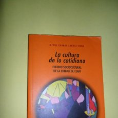 Libros de segunda mano: LA CULTURA DE LO COTIDIANO, ESTUDIO SOCIOCULTURAL DE LA CIUDAD DE LUGO, Mª DEL CARMEN LAMELA, AKAL. Lote 210668394