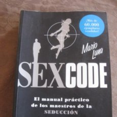 Libros de segunda mano: MARIO LUNA. SEX CODE. EL MANUAL PRACTICO DE LA SEDUCCION. NOWTILUS 2007.. Lote 210670944
