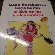 Libros de segunda mano: LUCIA ETXEBARRIA/GOYO BUSTOS : EL CLUB DE LAS MALAS MADRES. Lote 210695026