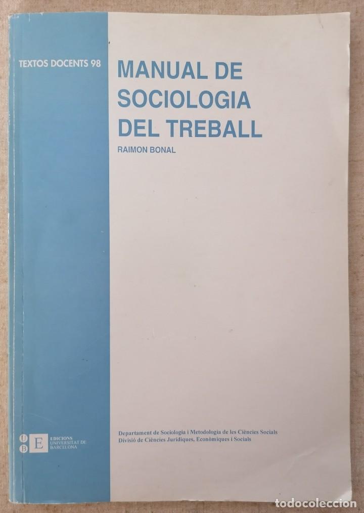 MANUAL DE SOCIOLOGIA DEL TREBALL - RAIMON BONAL - EDICIONS UNIVERSITAT DE BARCELONA (Libros de Segunda Mano - Pensamiento - Sociología)