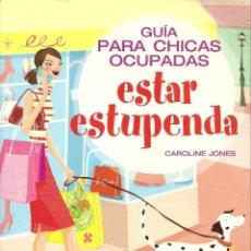 Libros de segunda mano: GUÍA PARA CHICAS OCUPADAS - ESTAR ESTUPENDA - EVEREST. Lote 210719619