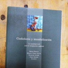 Libros de segunda mano: VV.AA.: CIUDADANÍA Y MUNDIALIZACIÓN. LA SOCIEDAD CIVIL ANTE LA INTEGRACIÓN REGIONAL. Lote 210727916