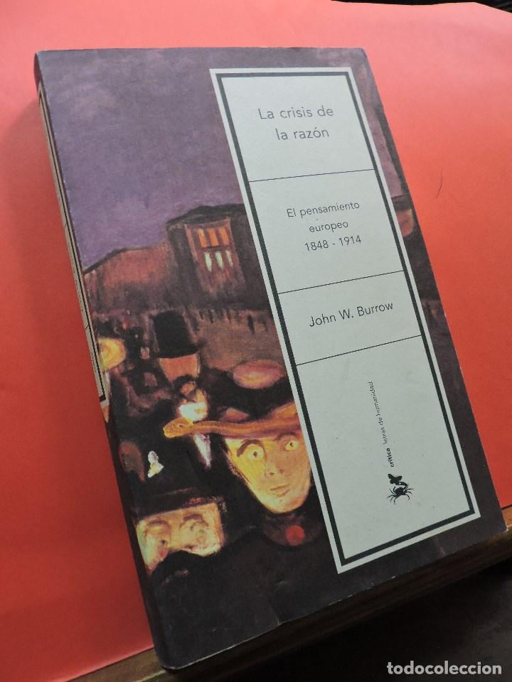 LA CRISIS DE LA RAZÓN. EL PENSAMIENTO EUROPEO 1848 - 1914. BURROW, JOHN. ED. CRÍTICA. BARCELONA 2001 (Libros de Segunda Mano - Pensamiento - Sociología)
