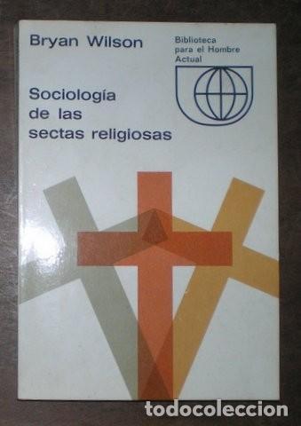 WILSON, BRYAN: SOCIOLOGIA DE LAS SECTAS RELIGIOSAS. (Libros de Segunda Mano - Pensamiento - Sociología)