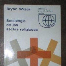 Libros de segunda mano: WILSON, BRYAN: SOCIOLOGIA DE LAS SECTAS RELIGIOSAS.. Lote 41902040
