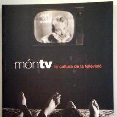Libros de segunda mano: MÓN TV. LA CULTURA DE LA TELEVISIÓ - BARCELONA 1999 - IL·LUSTRAT. Lote 212378690