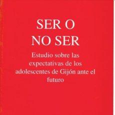 Libros de segunda mano: SER O NO SER. ESTUDIO SOBRE LAS EXPECTATIVAS DE LOS ADOLESCENTES DE GIJÓN ANTE EL FUTURO.. Lote 213434417