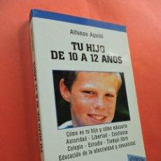 Libros de segunda mano: TU HIJO DE 10 A 12 AÑOS. AGUILÓ, ALFONSO. 6ª ED. EDICIONES PALABRA. MADRID 2001.. Lote 214157475