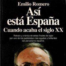 Libros de segunda mano: ASÍ ESTÁ ESPAÑA. CUANDO ACABA EL SIGLO XX - EMILIO ROMERO. Lote 214208895