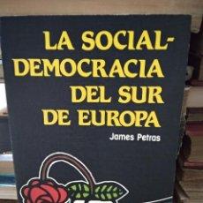 Libros de segunda mano: LA SOCIAL-DEMOCRACIA DEL SUR DE EUROPA, JAMES PETRAS. L.8760-942. Lote 214371366