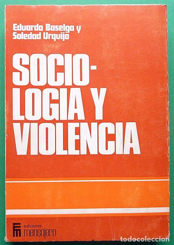 SOCIOLOGÍA Y VIOLENCIA - EDUARDO BASELGA, SOLEDAD URQUIJO - MENSAJERO - 1974-CASI NUEVO - VER INDICE (Libros de Segunda Mano - Pensamiento - Sociología)