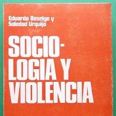 Libros de segunda mano: SOCIOLOGÍA Y VIOLENCIA - EDUARDO BASELGA, SOLEDAD URQUIJO - MENSAJERO - 1974-CASI NUEVO - VER INDICE. Lote 214826913