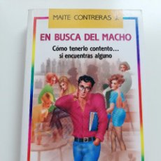 Libros de segunda mano: EN BUSCA DEL MACHO. CÓMO TENERLO CONTENTO... SI ENCUENTRAS ALGUNO (MAITE CONTRERAS J.). Lote 215008045