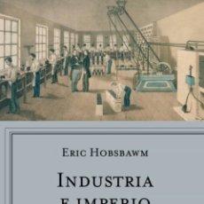 Libros de segunda mano: INDUSTRIA E IMPERIO: HISTORIA DE GRAN BRETAÑA DESDE 1750 HASTA NUESTROS DIAS ERIC HOBSBAWM. Lote 215771205