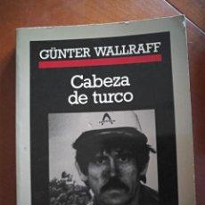 Libros de segunda mano: CABEZA DE TURCO. GÜNTER WALLRAFF. Lote 215873462
