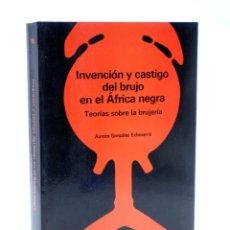 Libros de segunda mano: INVENCIÓN Y CASTIGO DEL BRUJO EN EL ÁFRICA NEGRA. TEORÍAS SOBRE LA BRUJERÍA (AURORA GONZÁLEZ ECHEVAR. Lote 217452447