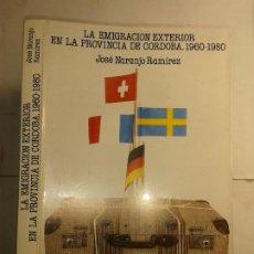 Libros de segunda mano: LA EMIGRACIÓN EXTERIOR EN LA PROVINCIA DE CÓRDOBA (1960-1980) 1985 JOSÉ NARANJO RAMÍREZ DIP. PROV.. Lote 217593657