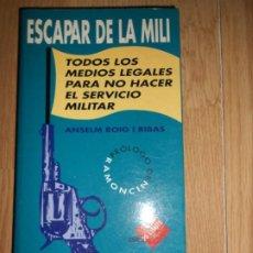 Libros de segunda mano: ESCAPAR DE LA MILI TODOS LOS MEDIOS LEGALES PARA NO HACER EL SERVICIO MILITAR - ANSELM ROIG I RIBAS. Lote 217834636